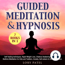 Guided Meditation & hypnosis: 7 books 1: Self-healing techniques, Rapid Weight Loss, Chakras Awakening for Beginners. Bedtime Meditation for Kids and Toddlers. Anxiety, Self-esteem & Sleep meditation