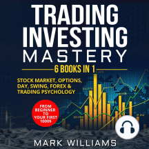 Trading Investing Mastery: 6 Books In 1: Stock Market, Options, Day, Swing, Forex  & Trading Psychology. From Beginner to Your First 1000$ Profit