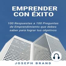 Emprender con Éxito: 100 respuestas a 100 preguntas de emprendimiento