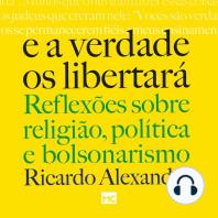 E a verdade os libertará: Reflexões sobre religião, política e bolsonarismo