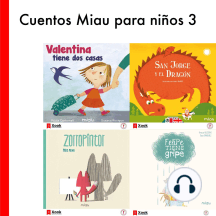 Cuentos Miau para niños 3: Mi primer libro sobre San Jorge / Zorropintor / Felipe tiene gripe / Valentina tiene dos casas