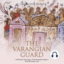 Varangian Guard, The: The History and Legacy of the Byzantine Empire's Elite Mercenary Unit