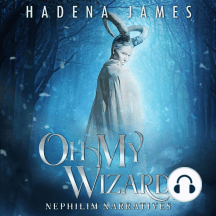 Oh My Wizard: Nephilim Narratives, Book 2