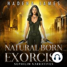 Natural Born Exorcist: Nephilim Narratives, Book 1