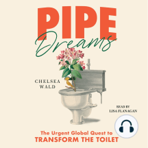 Pipe Dreams: The Urgent Global Quest to Transform the Toilet