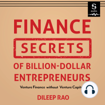 Finance Secrets of Billion-Dollar Entrepreneurs: Venture Finance Without Venture Capital