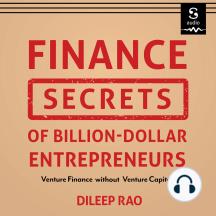 Finance Secrets of Billion-Dollar Entrepreneurs: Venture Finance Without Venture Capital