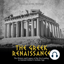 Greek Renaissance, The: The History and Legacy of the Era Leading to Ancient Greece's Archaic Age