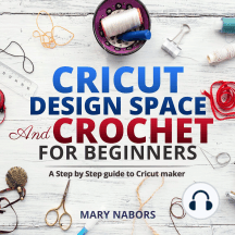 Cricut Design Space and Crochet for beginners: A Step by Step guide to Cricut maker Cricut Design Space and Knitting for beginners: A Step by Step guide to Cricut maker