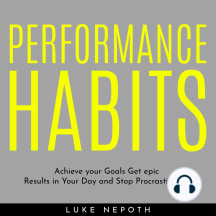 PERFORMANCE HABITS: Achieve your Goals Get epic Results in Your Day and Stop Procrastinating