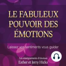 Le fabuleux pouvoir des émotions : Laissez vos sentiments vous guider: Le fabuleux pouvoir des émotions