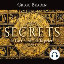 Secrets de l'art perdu de la prière: Secrets de l'art perdu de la prière