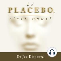 Le placebo, c'est vous !: Le placebo, c'est vous !