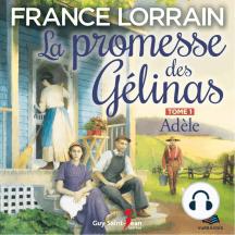 La promesse des Gélinas - tome 1 : Adèle