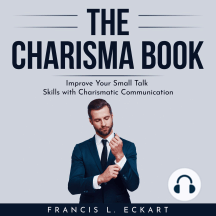 THE CHARISMA BOOK: Improve Your Small Talk Skills with Charismatic Communication