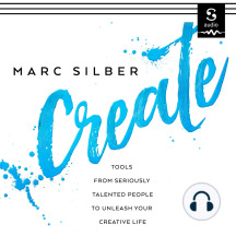 Create: Tools from Seriously Talented People to Unleash Your Creative Life