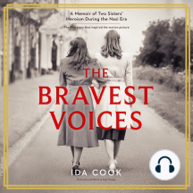 The Bravest Voices: A Memoir of Two Sisters' Heroism During the Nazi Era