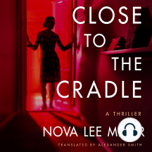 Close to the Cradle: A Thriller