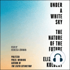 Audiobook, Under a White Sky: The Nature of the Future - Listen to audiobook for free with a free trial.