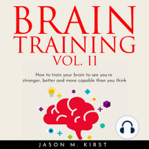 BRAIN TRAINING VOL. II: HOW TO TRAIN YOUR BRAIN TO SEE YOU'RE STRONGER, BETTER AND MORE CAPABLE THAN YOU THINK