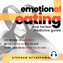 EMOTIONAL EATING and HERBAL MEDICINE GUIDE: Stop Emotional Eating Naturally And Live A Better Life with this Guide To Know, Grow And Use Organic Healing Herbs