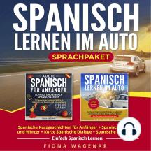 Spanisch Lernen im Auto - Sprachpaket: Spanische Kurzgeschichten für Anfänger + Spanische Phrasen und Wörter + Kurze Spanische Dialoge + Spanische Grammatik. Einfach Spanisch Lernen!
