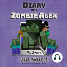 Diary Of A Zombie Alex Book 1 - The Witch: An Unofficial Minecraft Book