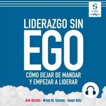 Liderazgo sin ego: Cómo dejar de mandar y empezar a liderar