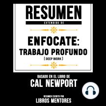 Resumen Extendido   Enfócate: Trabajo Profundo (Deep Work) – Basado En El Libro De Cal Newport