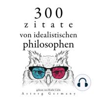 300 Zitate von idealistischen Philosophen