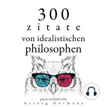 300 Zitate von idealistischen Philosophen: Sammlung bester Zitate