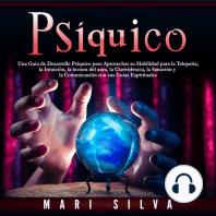 Psíquico: Una guía de desarrollo psíquico para aprovechar su habilidad para la telepatía, la intuición, la lectura del aura, la clarividencia, la sanación y la comunicación con sus guías espirituales