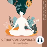 Atmendes Bewusstsein für Meditation