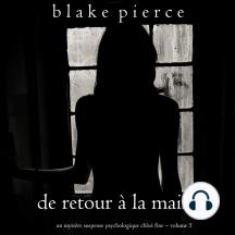 De retour à la maison (Un mystère suspense psychologique Chloé Fine – Volume 5)