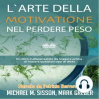L'Arte Della Motivazione Nel Perdere Peso; Un Libro Indispensabile Da Leggere Prima Di Iniziare Qualsiasi Tipo Di Dieta