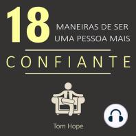 18 Maneiras de ser uma pessoa mais confiante