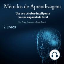 Métodos de Aprendizagem: Use seu cérebro inteligente em sua capacidade total