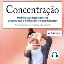 Concentração: Melhore suas habilidades de concentração e habilidades de aprendizagem