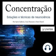 Como se concentrar: Soluções e técnicas de neurociência