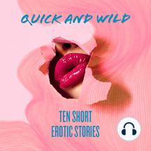 Quick and Wild: Ten Short Erotic Stories