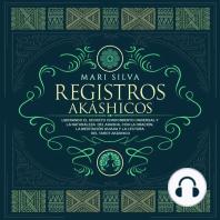 Registros akáshicos: Liberando el secreto conocimiento universal y la naturaleza del akasha, con la oración, la meditación guiada y la lectura del tarot akáshico