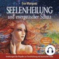 Seelenheilung und energetischer Schutz: Anleitungen der Plejader zur Durchlichtung mit kosmischer Liebe