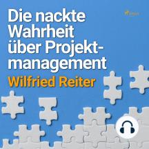 Die nackte Wahrheit über Projektmanagement (Ungekürzt)