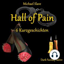 Hall of Pain: 6 Kurzgeschichten - Dark Fantasy Satire