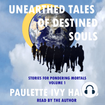 Unearthed Tales of Destined Souls: Stories for Pondering Mortals