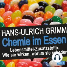 Chemie im Essen: Lebensmittel-Zusatzstoffe. Wie sie wirken, warum sie schaden