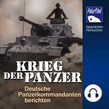 Krieg der Panzer: Deutsche Panzer-Kommandanten berichten