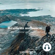 Resilienz aufbauen: Mit Hypnose und Visualisierung