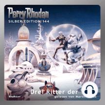 "Perry Rhodan Silber Edition 144: Drei Ritter der Tiefe: 2. Band des Zyklus ""Chronofossilien"""