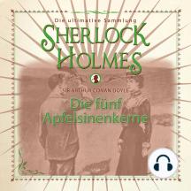 Sherlock Holmes: Die fünf Apfelsinenkerne - Die ultimative Sammlung